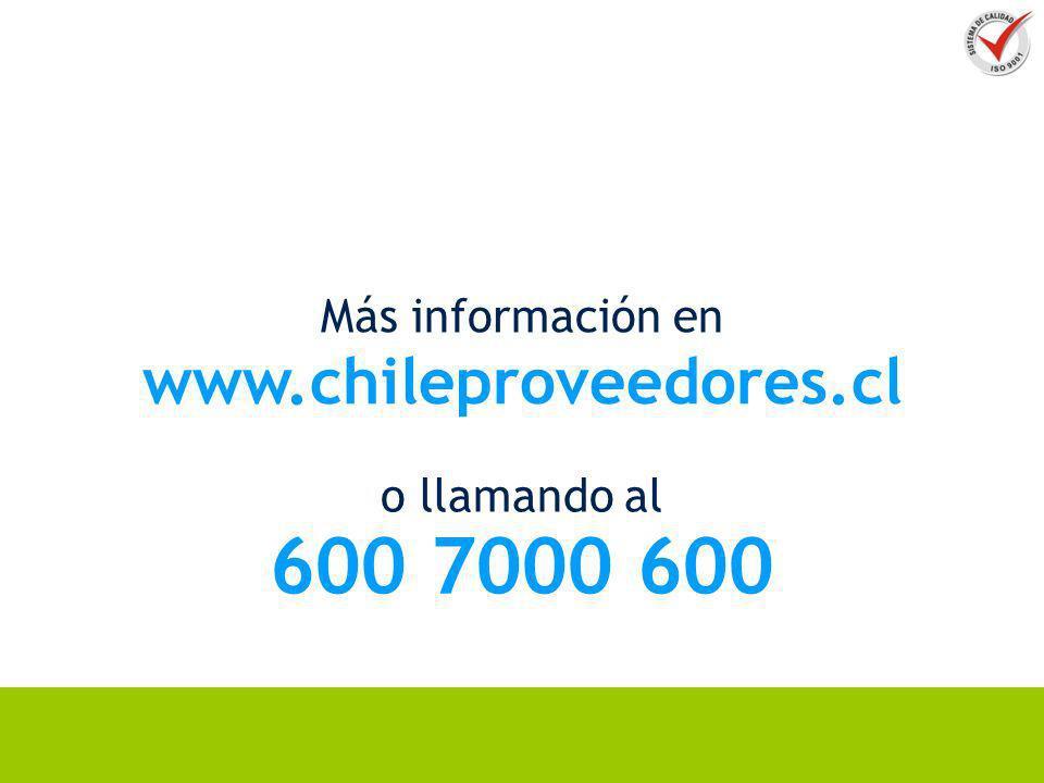 Más información en www.chileproveedores.cl o llamando al 600 7000 600
