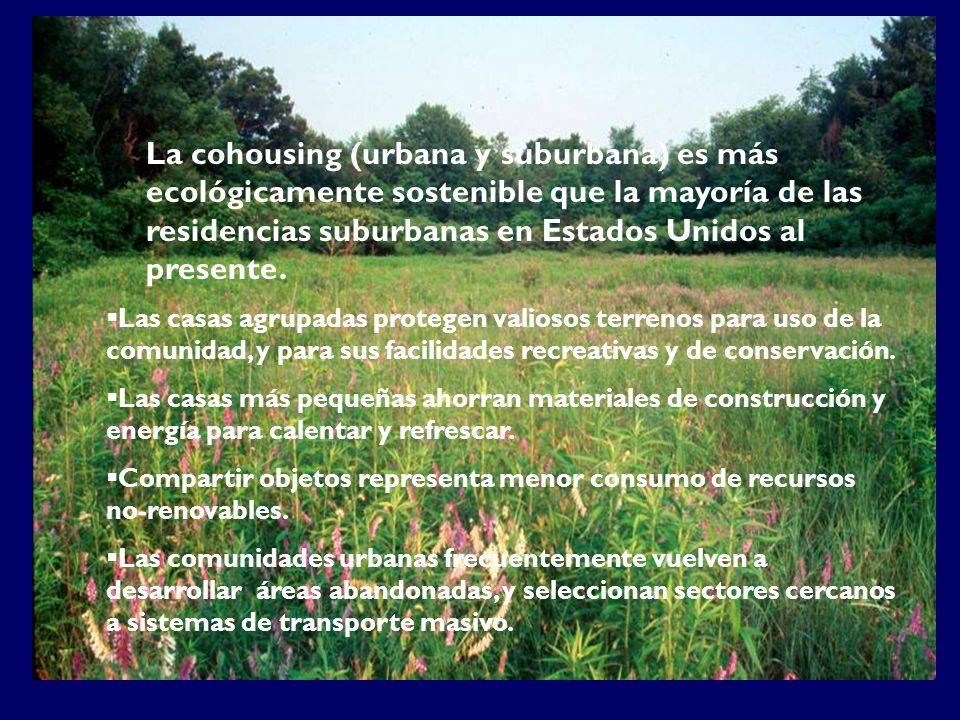 La cohousing (urbana y suburbana) es más ecológicamente sostenible que la mayoría de las residencias suburbanas en Estados Unidos al presente.