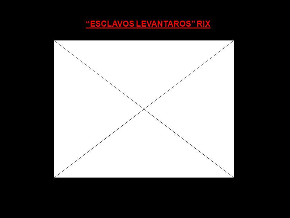ESCLAVOS LEVANTAROS RIX