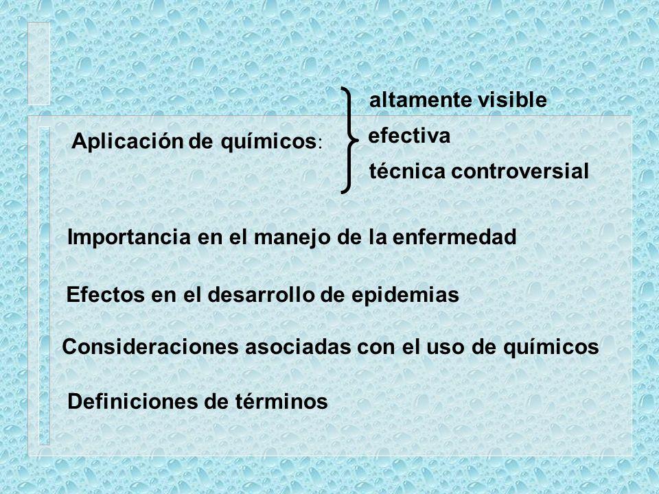 altamente visible efectiva. Aplicación de químicos: técnica controversial. Importancia en el manejo de la enfermedad.