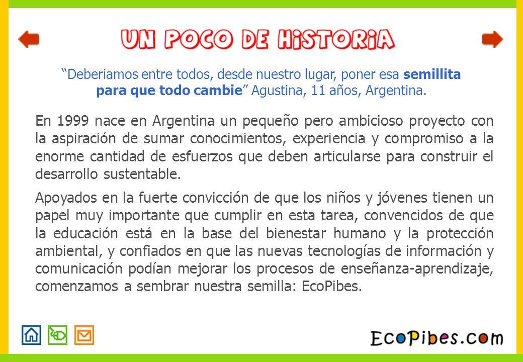 Deberiamos entre todos, desde nuestro lugar, poner esa semillita para que todo cambie Agustina, 11 años, Argentina.