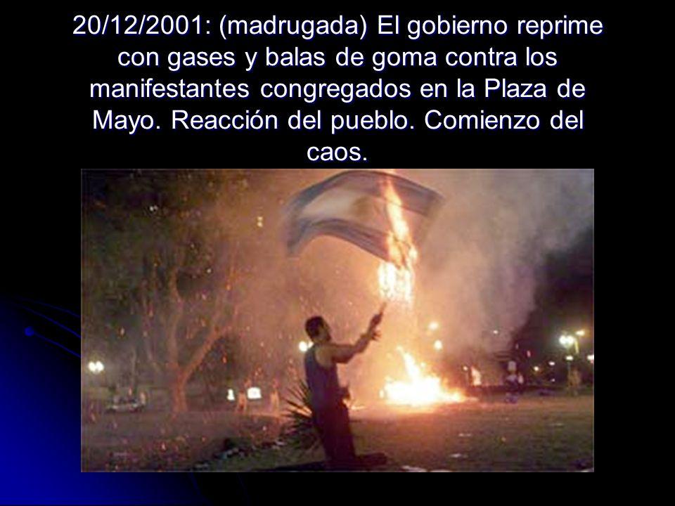 20/12/2001: (madrugada) El gobierno reprime con gases y balas de goma contra los manifestantes congregados en la Plaza de Mayo.