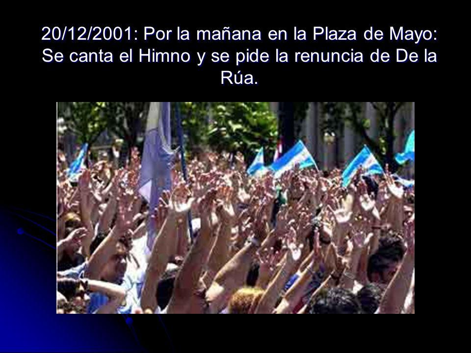 20/12/2001: Por la mañana en la Plaza de Mayo: Se canta el Himno y se pide la renuncia de De la Rúa.
