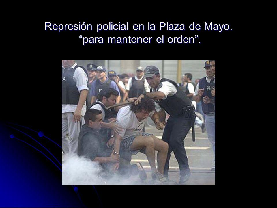 Represión policial en la Plaza de Mayo. para mantener el orden .