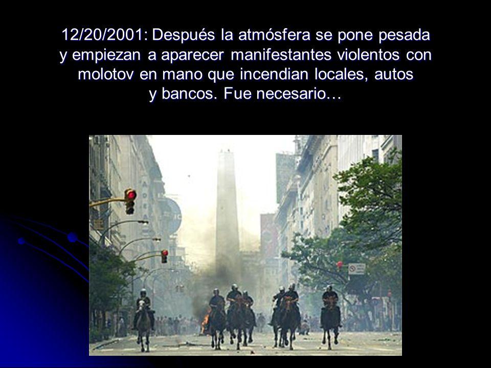12/20/2001: Después la atmósfera se pone pesada y empiezan a aparecer manifestantes violentos con molotov en mano que incendian locales, autos y bancos.