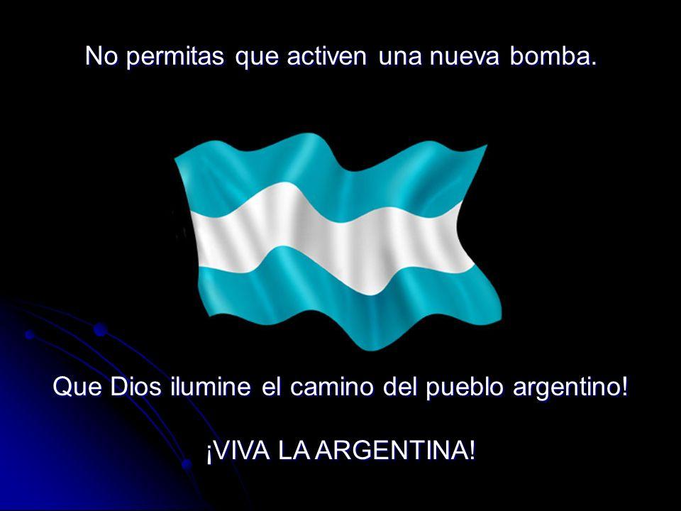 Que Dios ilumine el camino del pueblo argentino! ¡VIVA LA ARGENTINA!