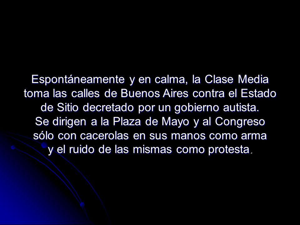 Espontáneamente y en calma, la Clase Media toma las calles de Buenos Aires contra el Estado de Sitio decretado por un gobierno autista.