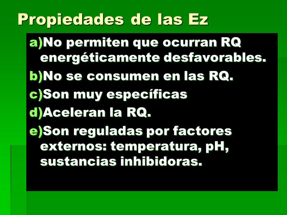 Propiedades de las Ez No permiten que ocurran RQ energéticamente desfavorables. No se consumen en las RQ.