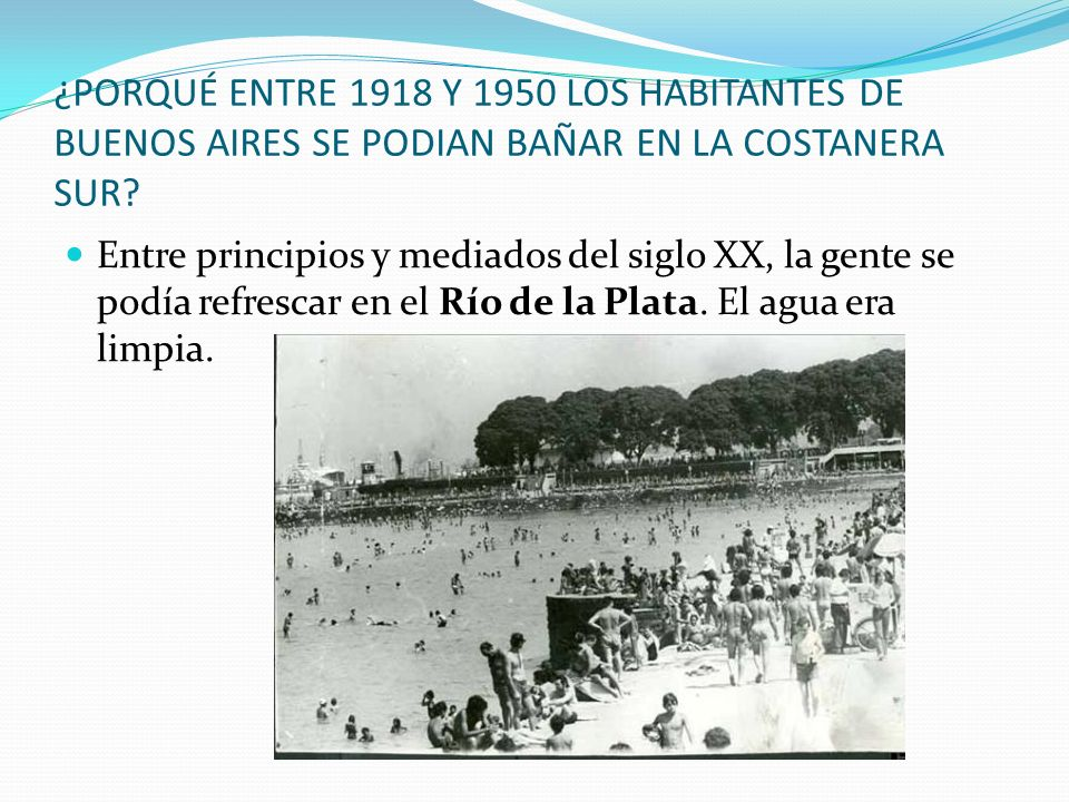 ¿PORQUÉ ENTRE 1918 Y 1950 LOS HABITANTES DE BUENOS AIRES SE PODIAN BAÑAR EN LA COSTANERA SUR