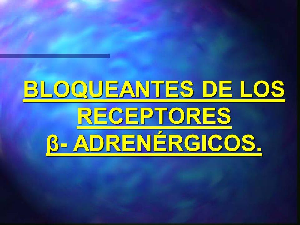 BLOQUEANTES DE LOS RECEPTORES β- ADRENÉRGICOS.