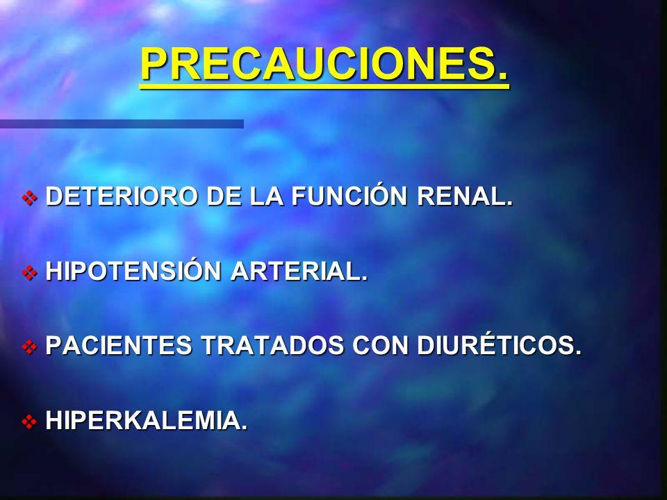 PRECAUCIONES. DETERIORO DE LA FUNCIÓN RENAL. HIPOTENSIÓN ARTERIAL.
