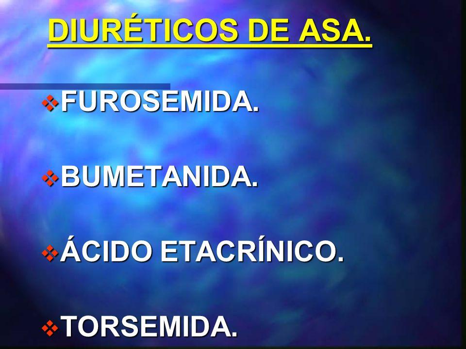 DIURÉTICOS DE ASA. FUROSEMIDA. BUMETANIDA. ÁCIDO ETACRÍNICO.