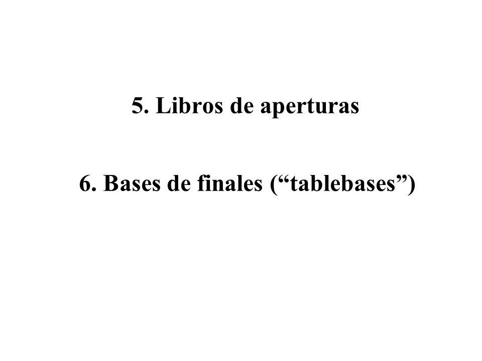 5. Libros de aperturas 6. Bases de finales ( tablebases )
