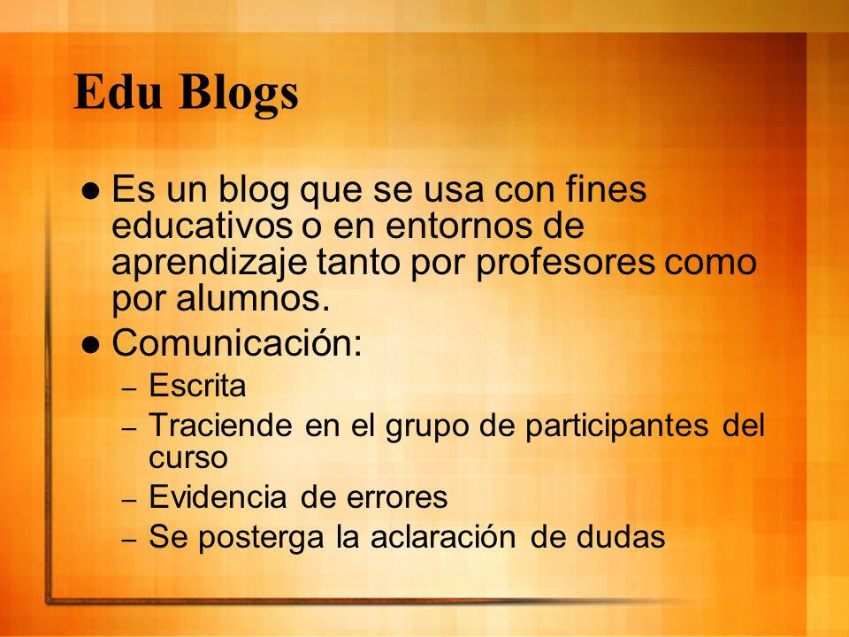 Edu Blogs Es un blog que se usa con fines educativos o en entornos de aprendizaje tanto por profesores como por alumnos.
