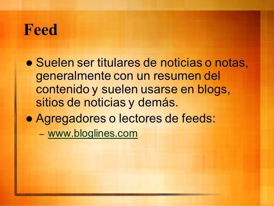 Feed Suelen ser titulares de noticias o notas, generalmente con un resumen del contenido y suelen usarse en blogs, sitios de noticias y demás.