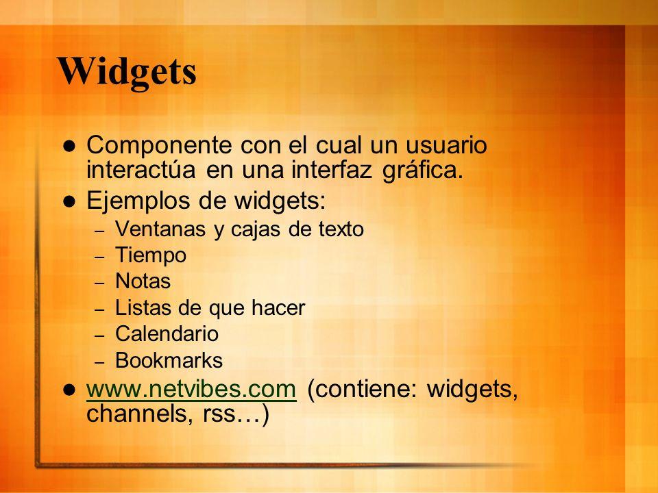 Widgets Componente con el cual un usuario interactúa en una interfaz gráfica. Ejemplos de widgets: