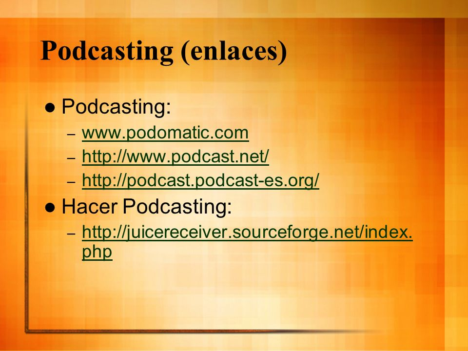 Podcasting (enlaces) Podcasting: Hacer Podcasting: www.podomatic.com