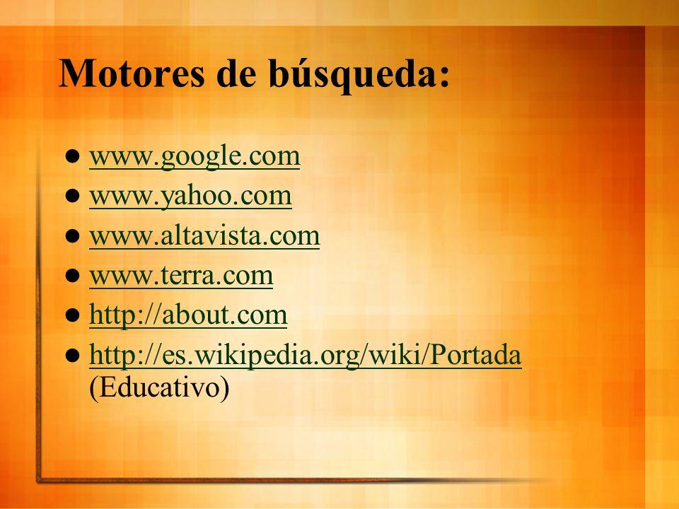 Motores de búsqueda: www.google.com www.yahoo.com www.altavista.com