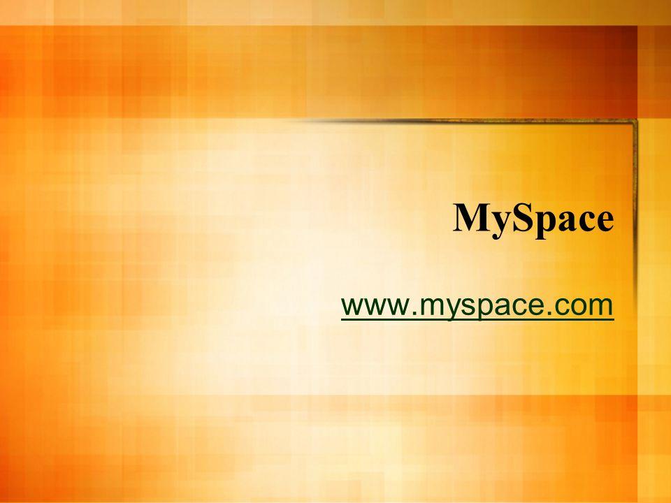 MySpace www.myspace.com