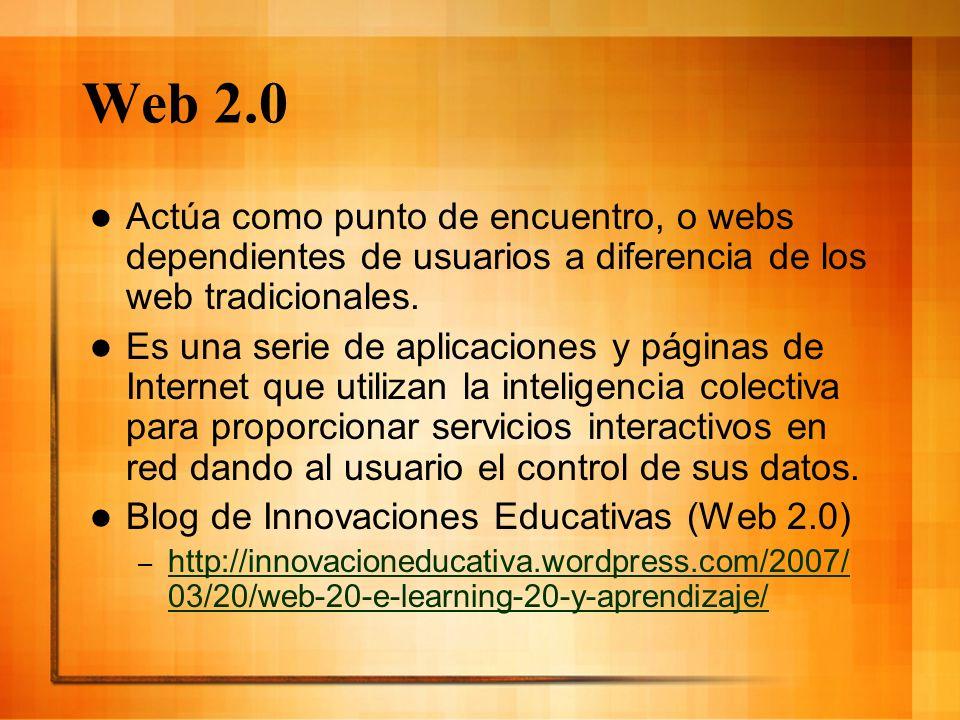 Web 2.0 Actúa como punto de encuentro, o webs dependientes de usuarios a diferencia de los web tradicionales.
