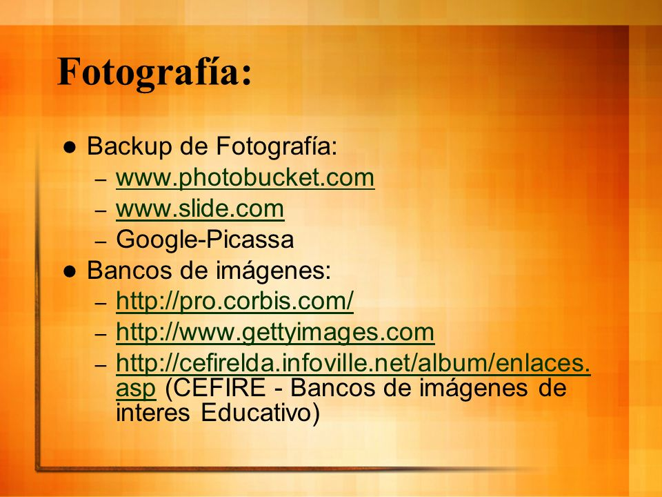 Fotografía: Backup de Fotografía: www.photobucket.com www.slide.com