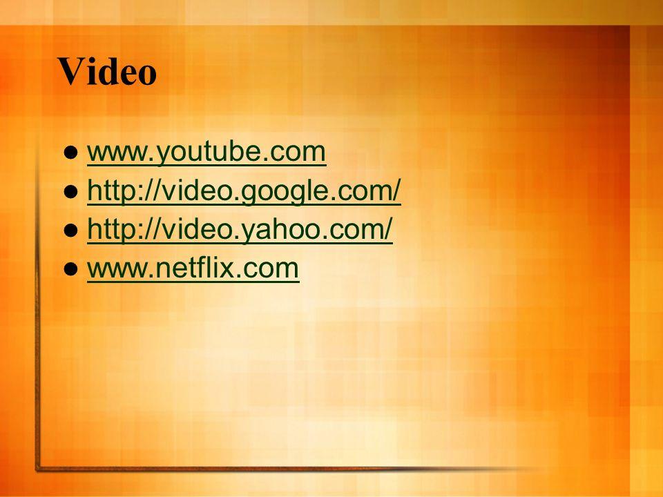 Video www.youtube.com http://video.google.com/ http://video.yahoo.com/