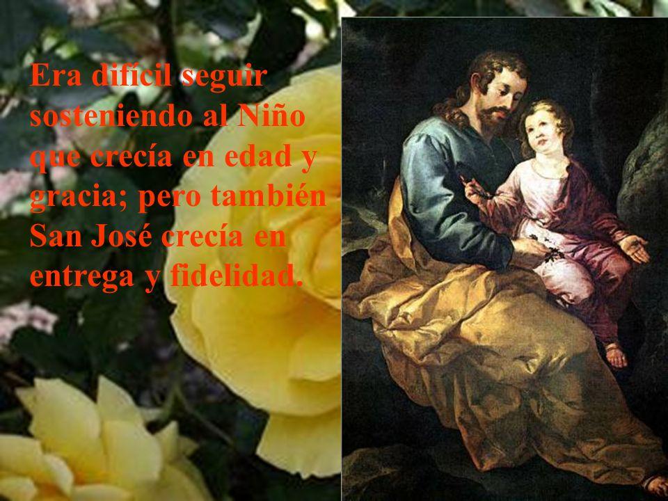 Era difícil seguir sosteniendo al Niño que crecía en edad y gracia; pero también San José crecía en entrega y fidelidad.
