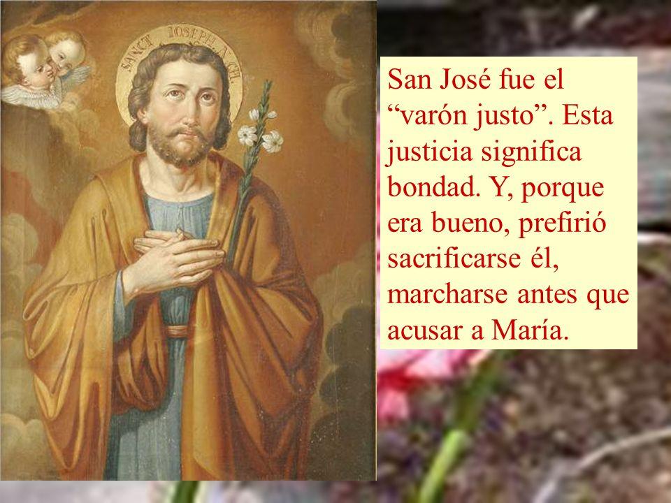 San José fue el varón justo . Esta justicia significa bondad