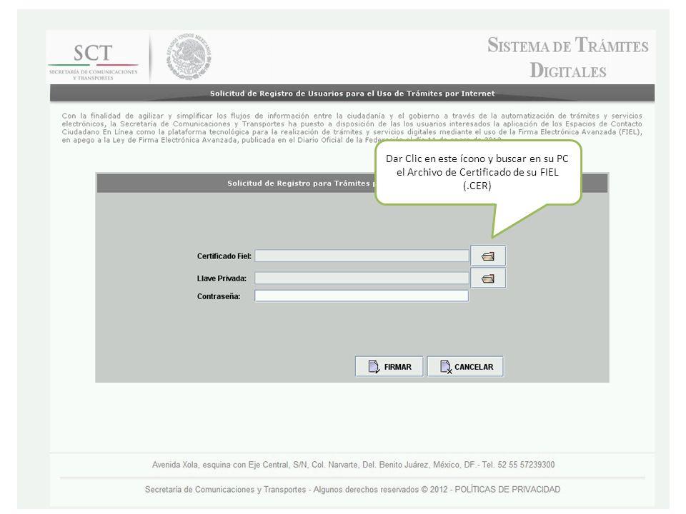 Dar Clic en este ícono y buscar en su PC el Archivo de Certificado de su FIEL (.CER)