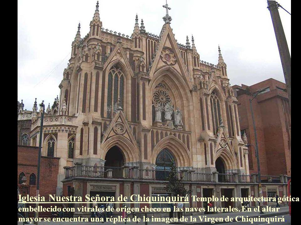 Iglesia Nuestra Señora de Chiquinquirá Templo de arquitectura gótica embellecido con vitrales de origen checo en las naves laterales.
