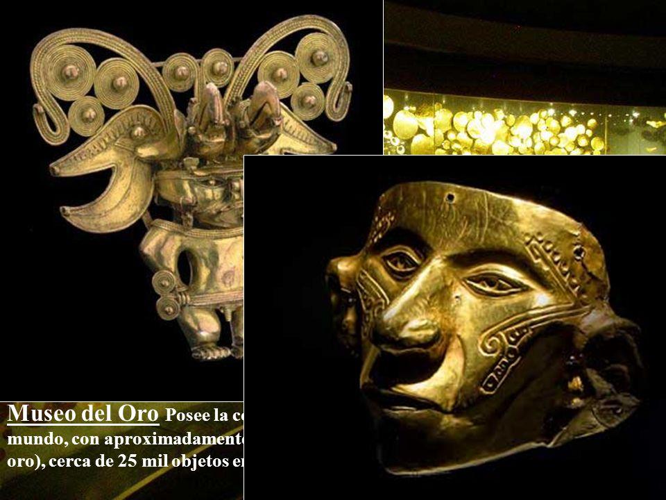 Museo del Oro Posee la colección de orfebrería prehispánica más grande del mundo, con aproximadamente 34 mil piezas de oro y tumbaga (aleación de cobre y oro), cerca de 25 mil objetos en cerámica, piedra, concha, hueso y textiles.