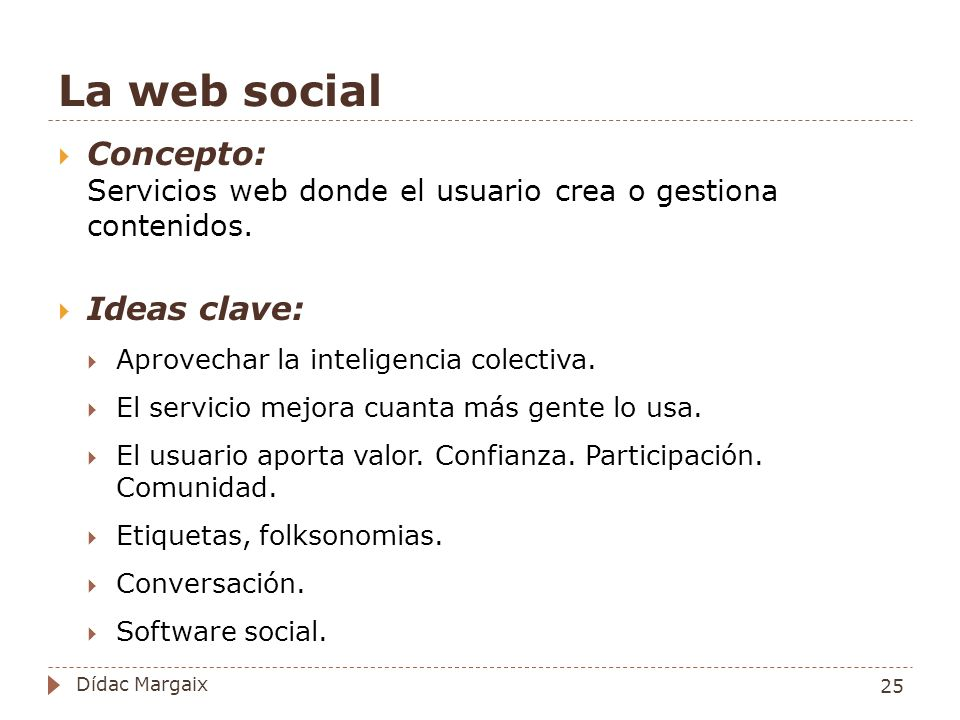 La web social Concepto: Servicios web donde el usuario crea o gestiona contenidos. Ideas clave: Aprovechar la inteligencia colectiva.