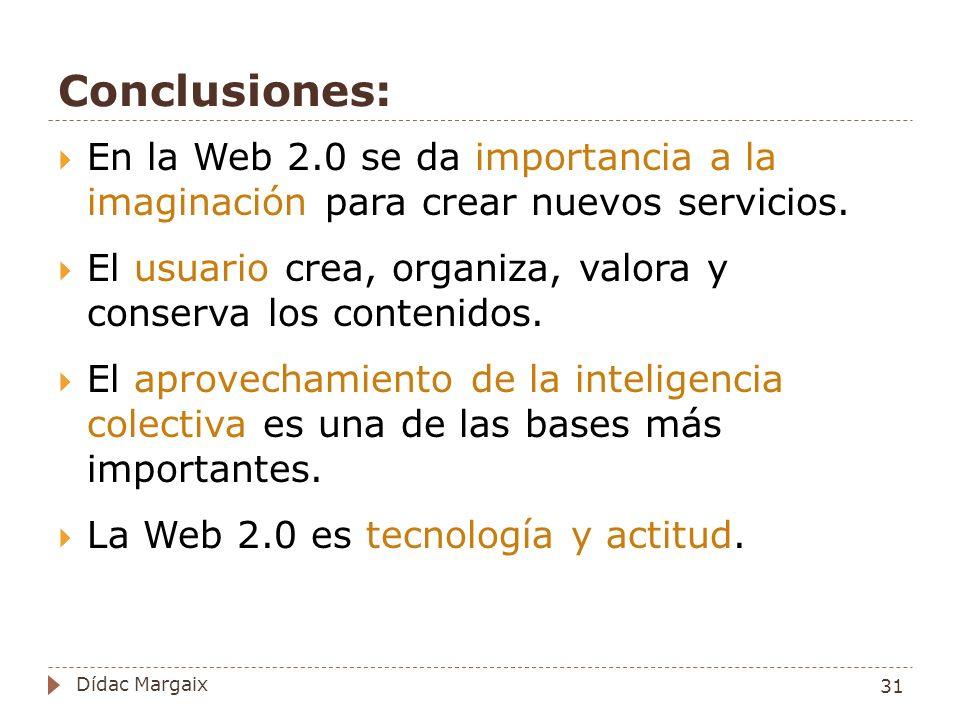 Conclusiones: En la Web 2.0 se da importancia a la imaginación para crear nuevos servicios.