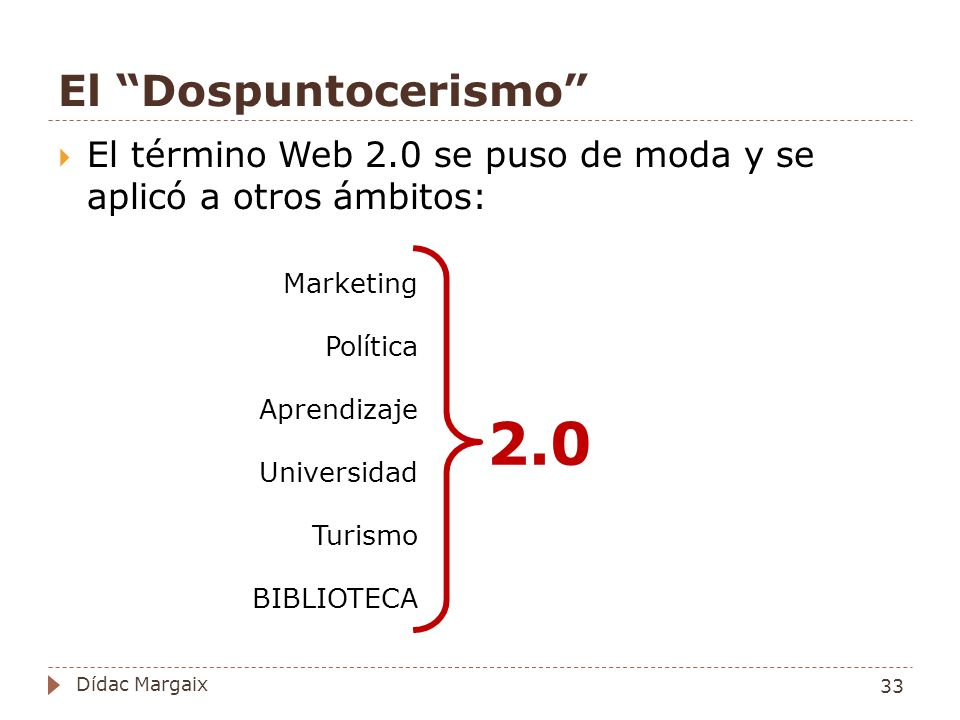 El Dospuntocerismo El término Web 2.0 se puso de moda y se aplicó a otros ámbitos: Marketing. Política.