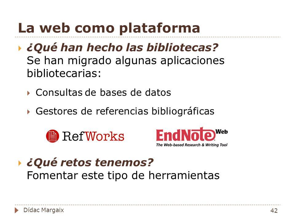 La web como plataforma ¿Qué han hecho las bibliotecas Se han migrado algunas aplicaciones bibliotecarias: