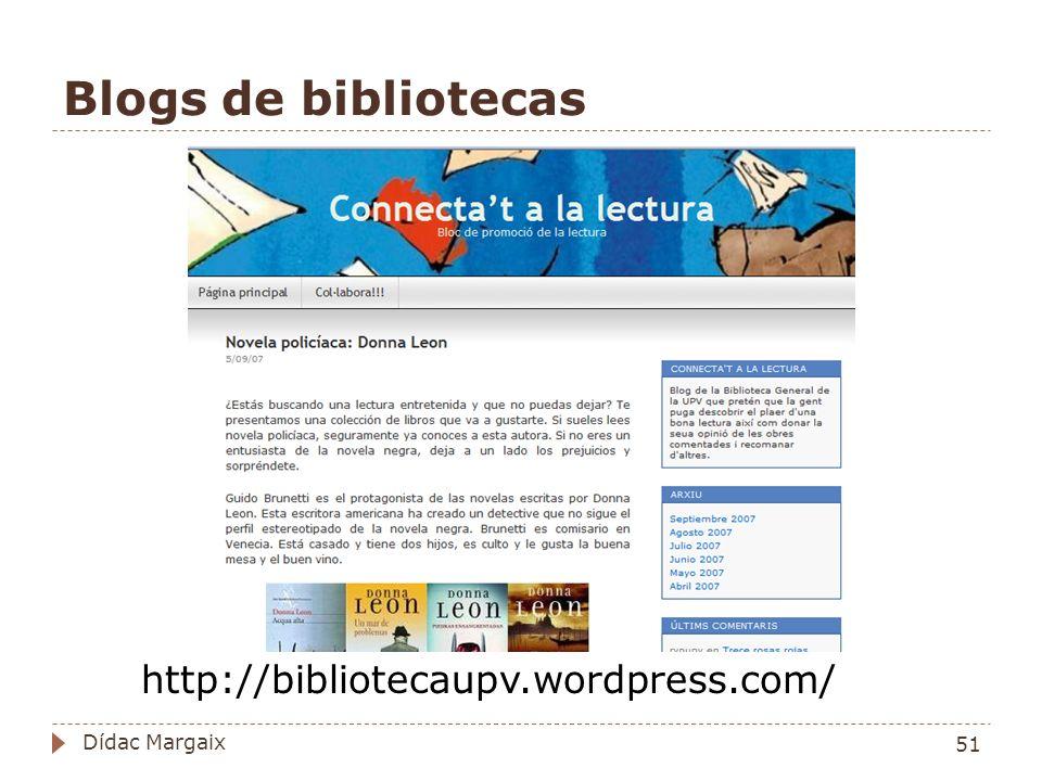 Blogs de bibliotecas http://bibliotecaupv.wordpress.com/ Dídac Margaix