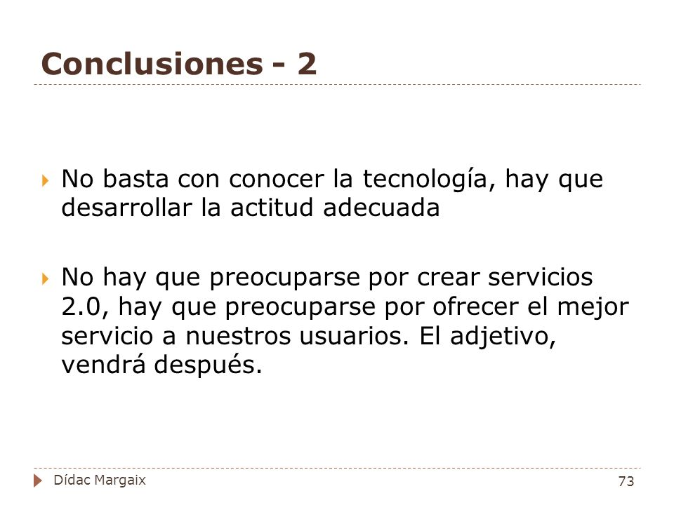 Conclusiones - 2 No basta con conocer la tecnología, hay que desarrollar la actitud adecuada.