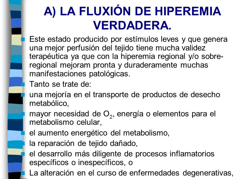 A) LA FLUXIÓN DE HIPEREMIA VERDADERA.
