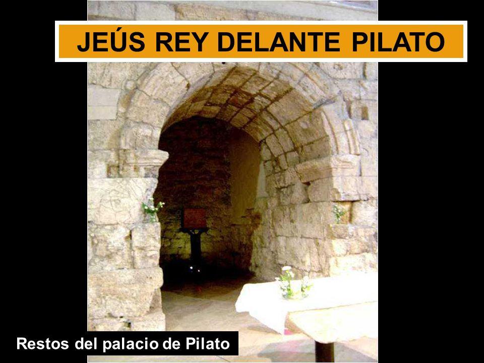 JEÚS REY DELANTE PILATO Restos del palacio de Pilato