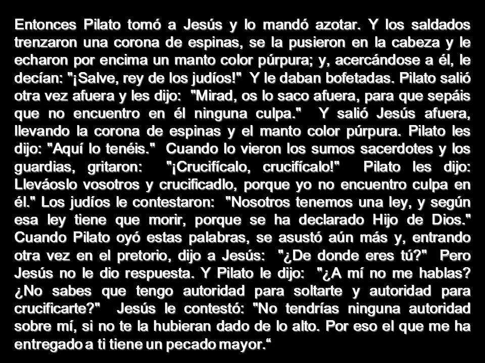 Entonces Pilato tomó a Jesús y lo mandó azotar