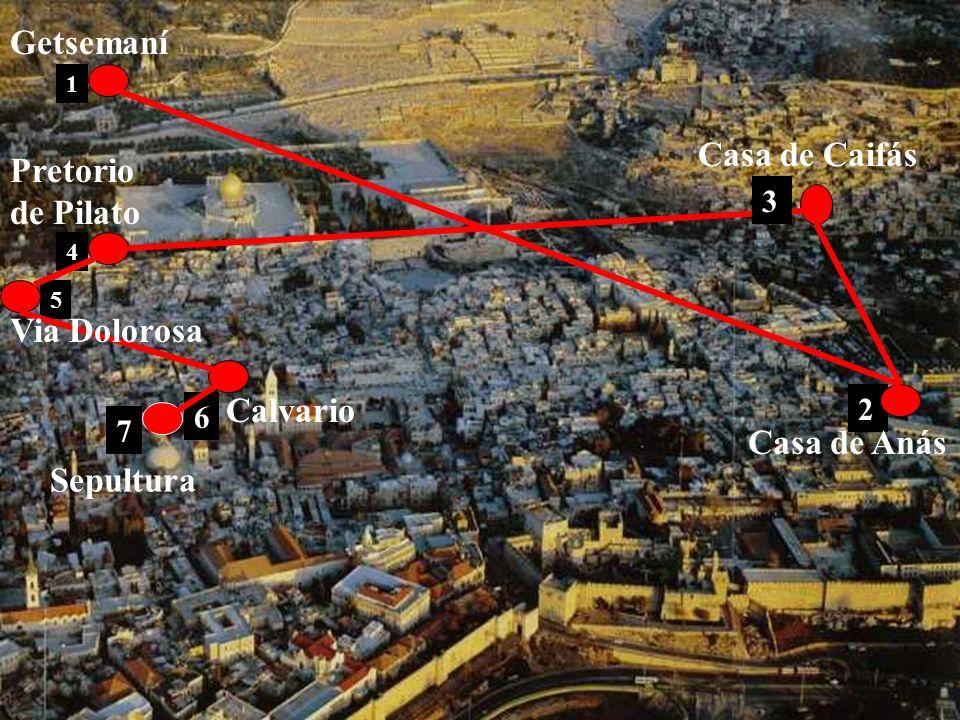Getsemaní Casa de Caifás Pretorio de Pilato Via Dolorosa Calvario