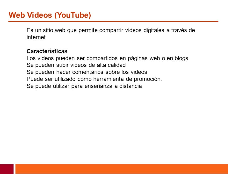 Web Videos (YouTube) Es un sitio web que permite compartir videos digitales a través de. internet.