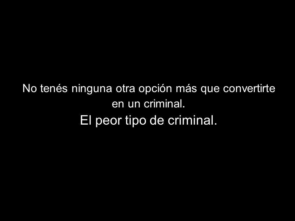 El peor tipo de criminal.