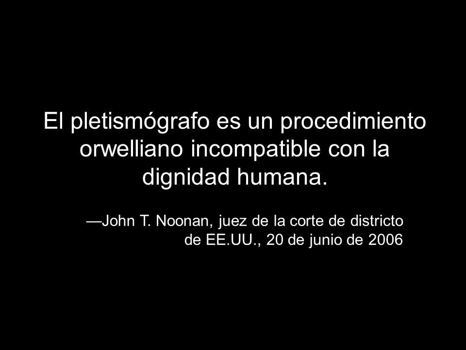 El pletismógrafo es un procedimiento orwelliano incompatible con la dignidad humana.