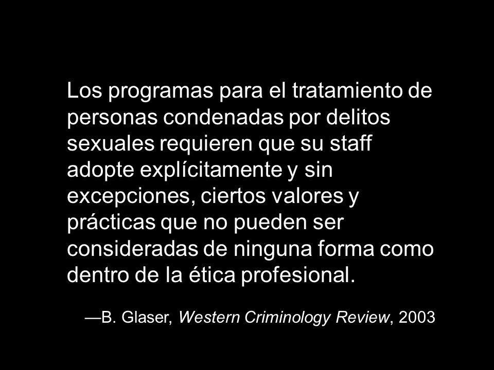 Los programas para el tratamiento de personas condenadas por delitos sexuales requieren que su staff adopte explícitamente y sin excepciones, ciertos valores y prácticas que no pueden ser consideradas de ninguna forma como dentro de la ética profesional.