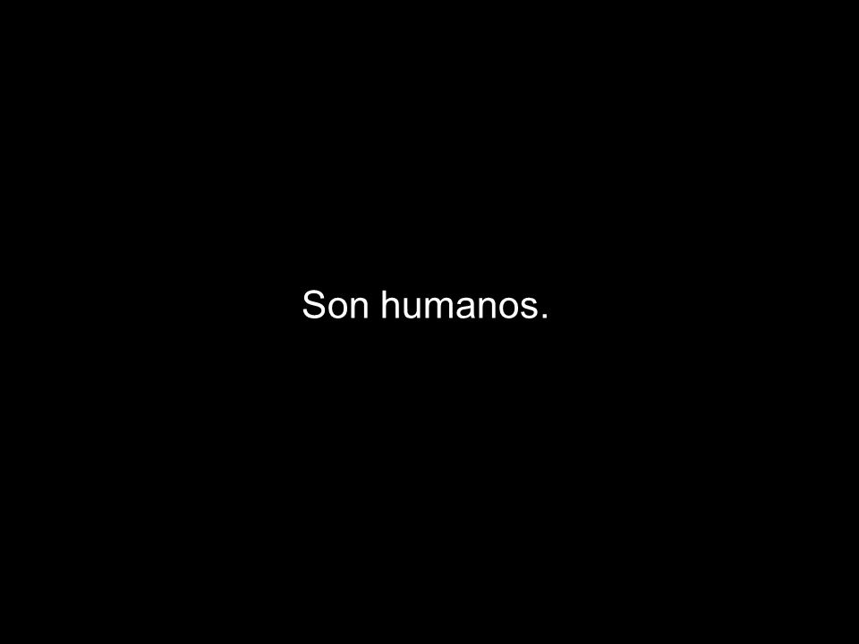 Son humanos.