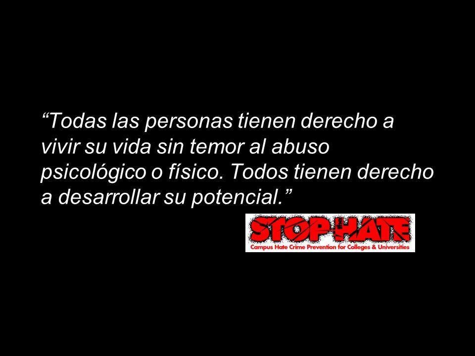 Todas las personas tienen derecho a vivir su vida sin temor al abuso psicológico o físico.