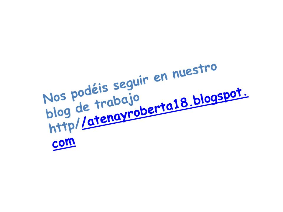 Nos podéis seguir en nuestro blog de trabajo http//atenayroberta18