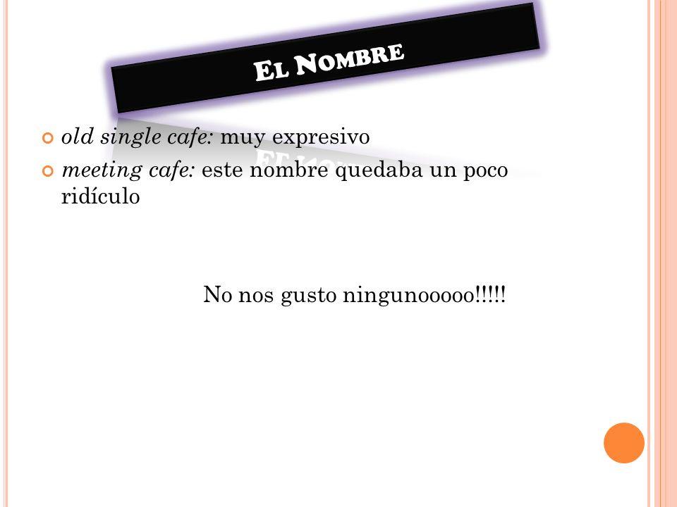 El Nombre old single cafe: muy expresivo