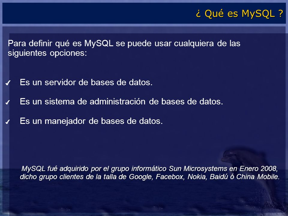 ¿ Qué es MySQL Para definir qué es MySQL se puede usar cualquiera de las. siguientes opciones: Es un servidor de bases de datos.